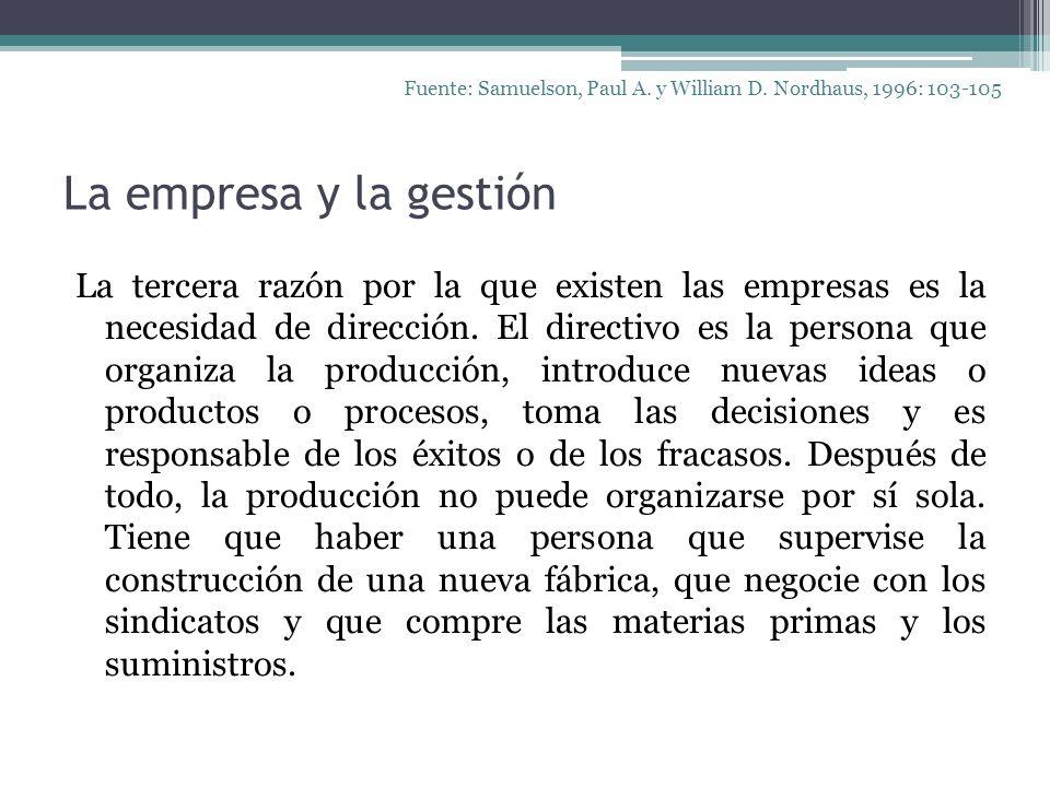 La empresa y la gestión La tercera razón por la que existen las empresas es la necesidad de dirección. El directivo es la persona que organiza la prod