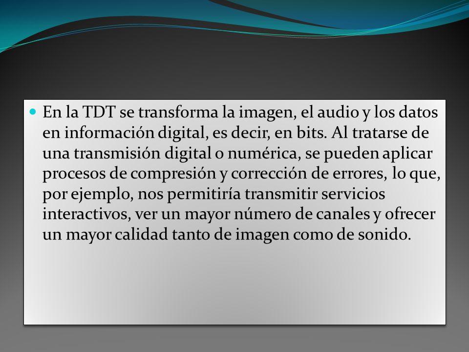 En la TDT se transforma la imagen, el audio y los datos en información digital, es decir, en bits. Al tratarse de una transmisión digital o numérica,