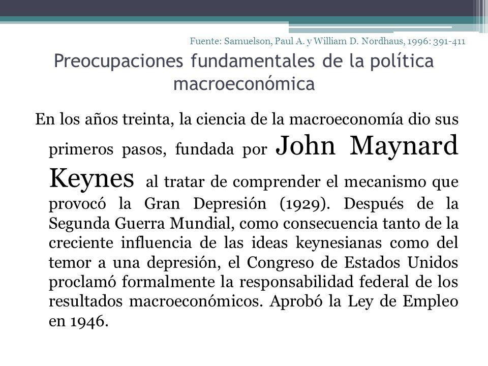 Preocupaciones fundamentales de la política macroeconómica Fuente: Samuelson, Paul A. y William D. Nordhaus, 1996: 391-411 En los años treinta, la cie