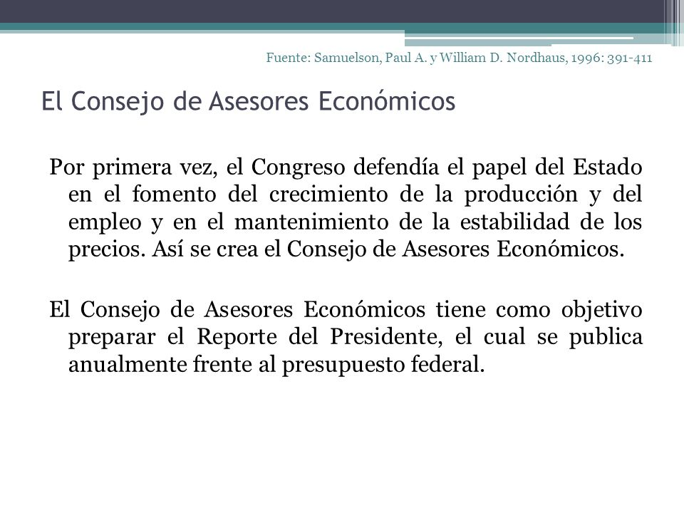 El Consejo de Asesores Económicos Fuente: Samuelson, Paul A. y William D. Nordhaus, 1996: 391-411 Por primera vez, el Congreso defendía el papel del E