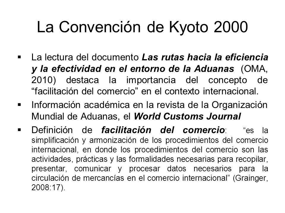 La Convención de Kyoto 2000 La lectura del documento Las rutas hacia la eficiencia y la efectividad en el entorno de la Aduanas (OMA, 2010) destaca la
