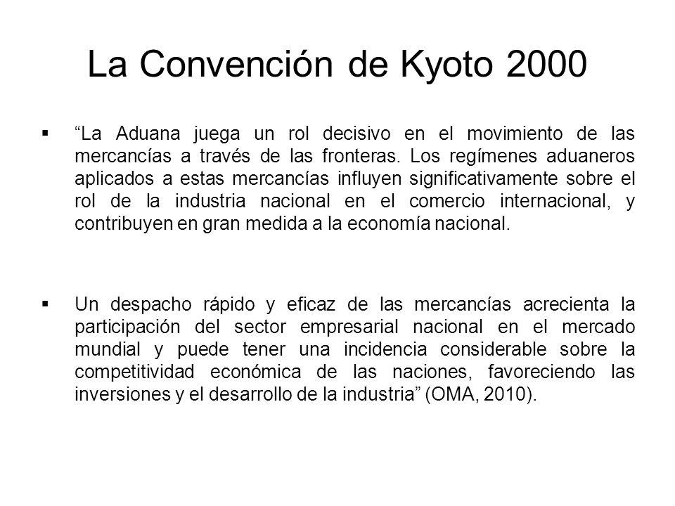 La Convención de Kyoto 2000 La Aduana juega un rol decisivo en el movimiento de las mercancías a través de las fronteras. Los regímenes aduaneros apli