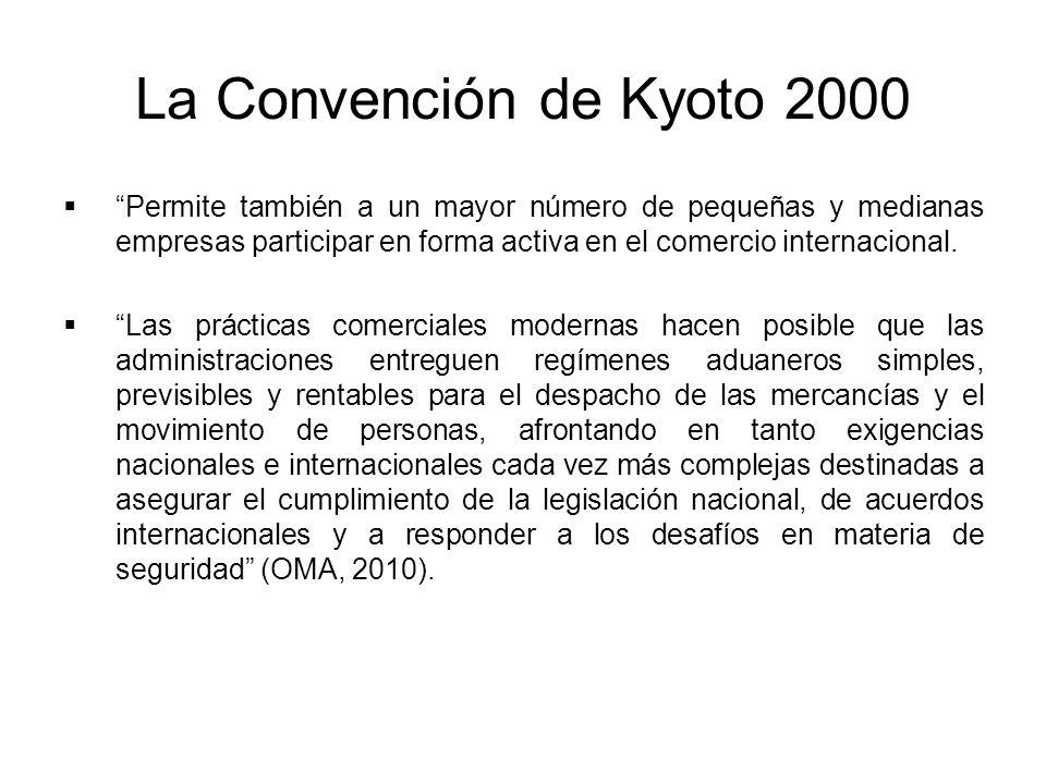 La Convención de Kyoto 2000 Permite también a un mayor número de pequeñas y medianas empresas participar en forma activa en el comercio internacional.