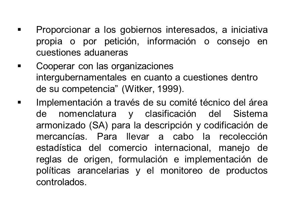 Proporcionar a los gobiernos interesados, a iniciativa propia o por petición, información o consejo en cuestiones aduaneras Cooperar con las organizac