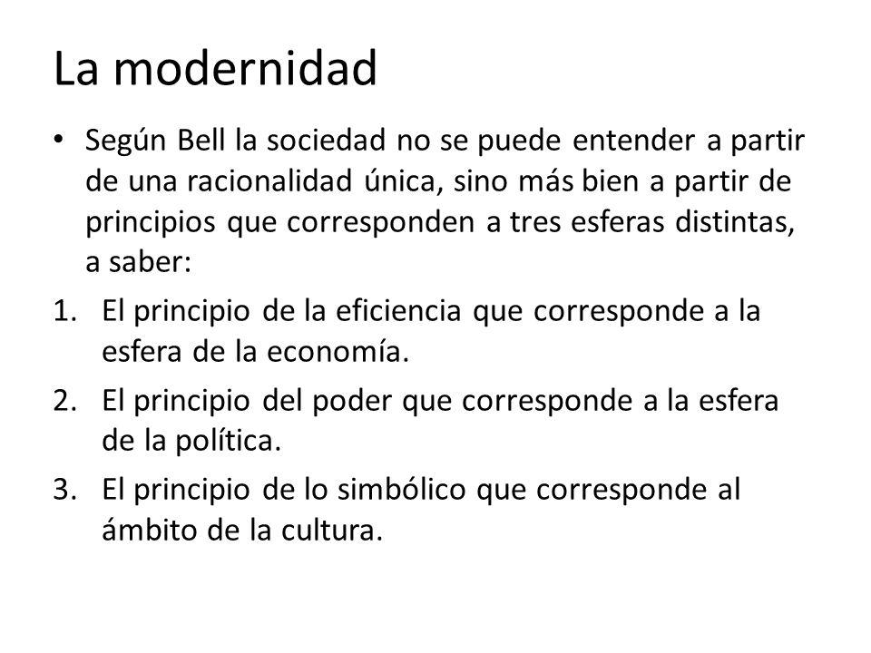 La modernidad Según Bell la sociedad no se puede entender a partir de una racionalidad única, sino más bien a partir de principios que corresponden a