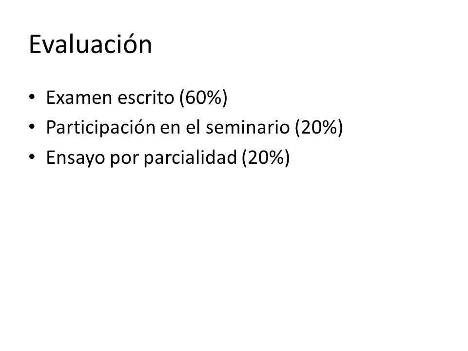 Evaluación Examen escrito (60%) Participación en el seminario (20%) Ensayo por parcialidad (20%)