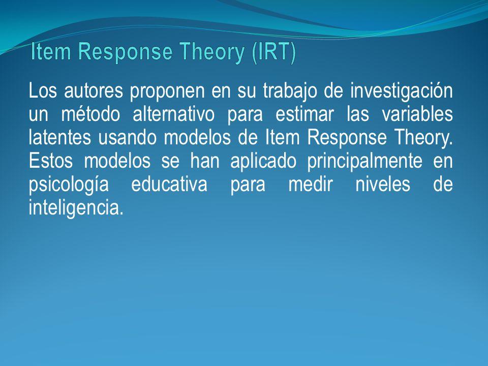 Los autores proponen en su trabajo de investigación un método alternativo para estimar las variables latentes usando modelos de Item Response Theory.