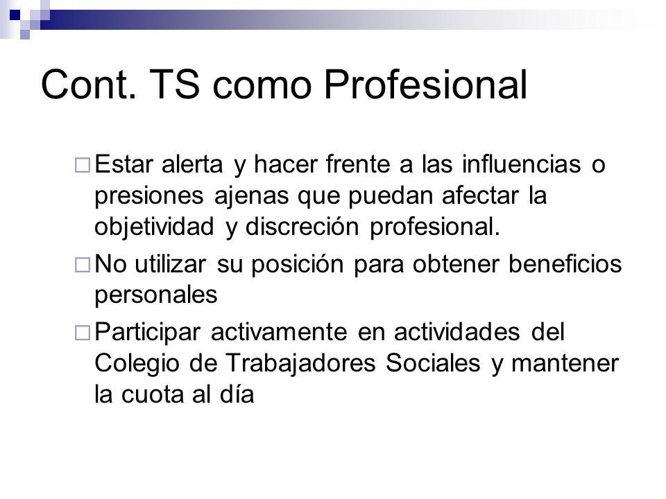 Cont. TS como Profesional Estar alerta y hacer frente a las influencias o presiones ajenas que puedan afectar la objetividad y discreción profesional.