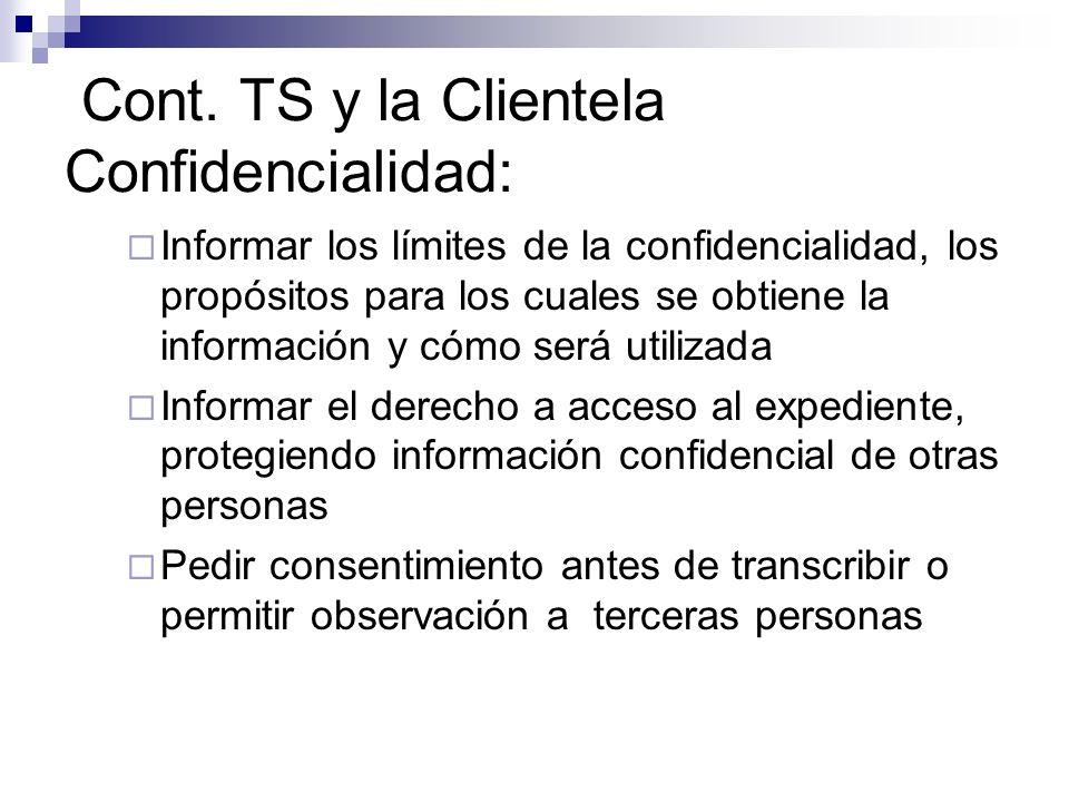 Cont. TS y la Clientela Confidencialidad: Informar los límites de la confidencialidad, los propósitos para los cuales se obtiene la información y cómo