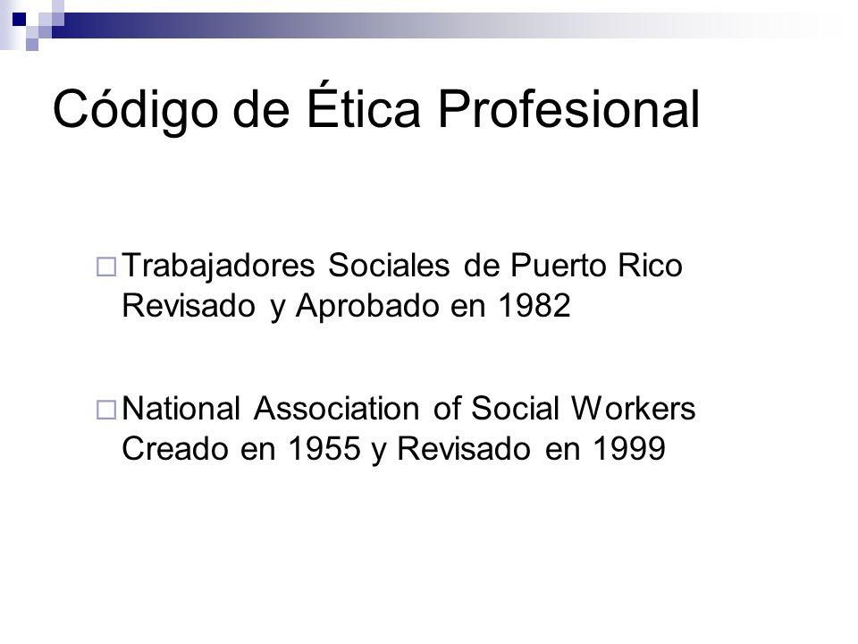 Código de Ética Profesional Trabajadores Sociales de Puerto Rico Revisado y Aprobado en 1982 National Association of Social Workers Creado en 1955 y R