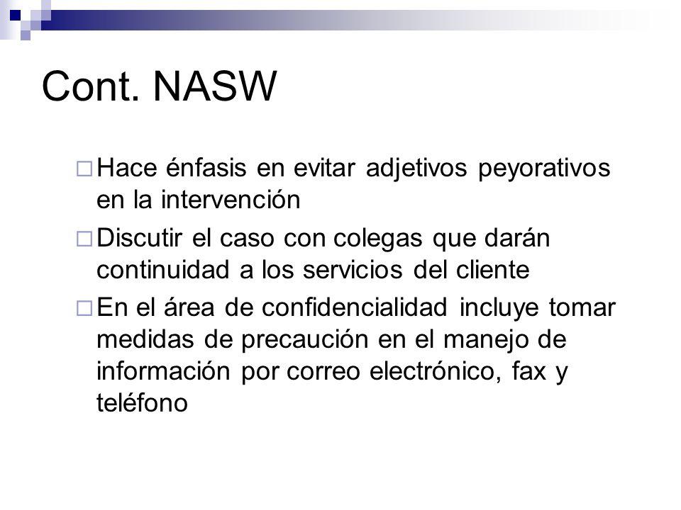 Cont. NASW Hace énfasis en evitar adjetivos peyorativos en la intervención Discutir el caso con colegas que darán continuidad a los servicios del clie