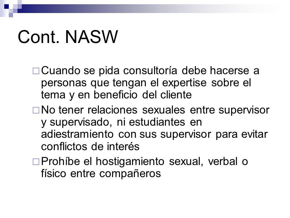 Cont. NASW Cuando se pida consultoría debe hacerse a personas que tengan el expertise sobre el tema y en beneficio del cliente No tener relaciones sex