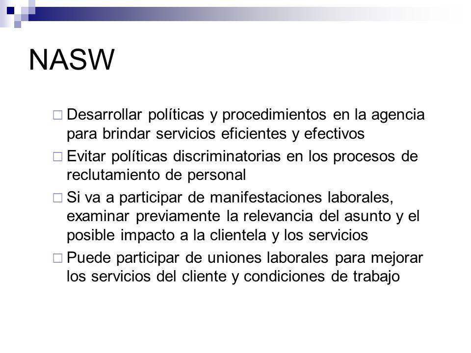 NASW Desarrollar políticas y procedimientos en la agencia para brindar servicios eficientes y efectivos Evitar políticas discriminatorias en los proce