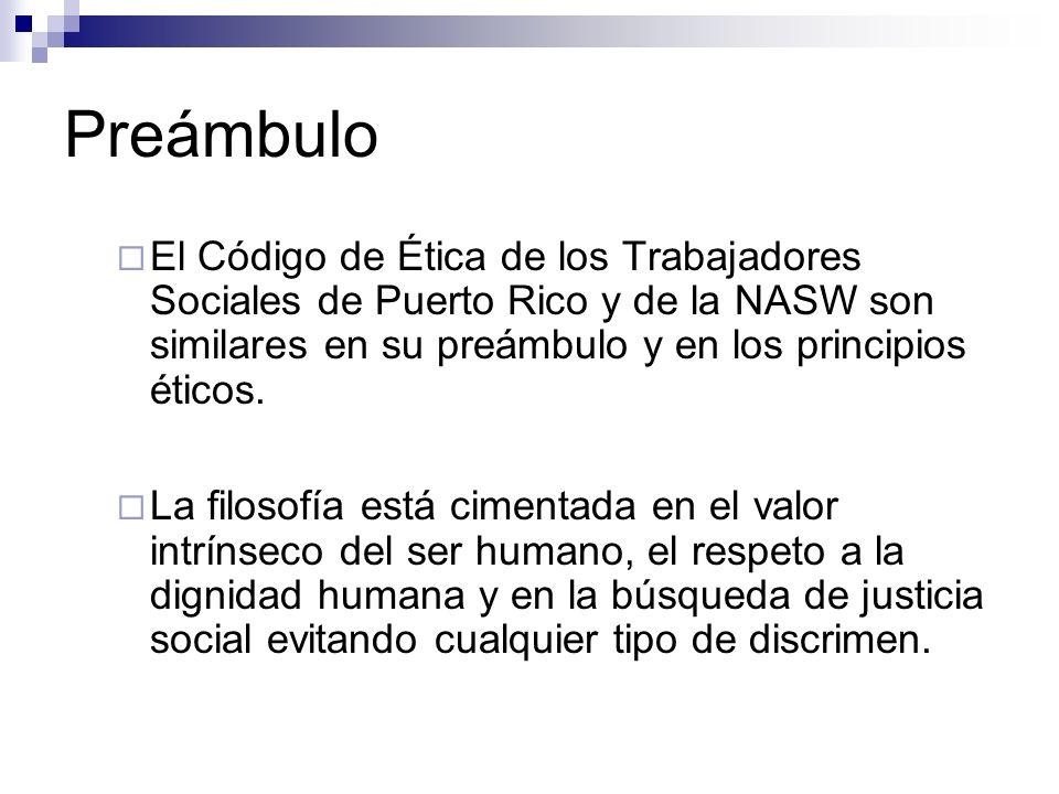 Preámbulo El Código de Ética de los Trabajadores Sociales de Puerto Rico y de la NASW son similares en su preámbulo y en los principios éticos. La fil