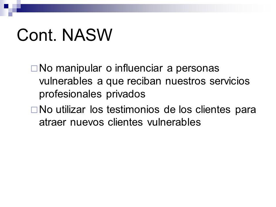 Cont. NASW No manipular o influenciar a personas vulnerables a que reciban nuestros servicios profesionales privados No utilizar los testimonios de lo