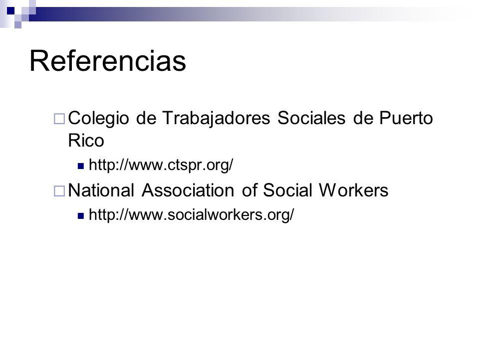 Referencias Colegio de Trabajadores Sociales de Puerto Rico http://www.ctspr.org/ National Association of Social Workers http://www.socialworkers.org/