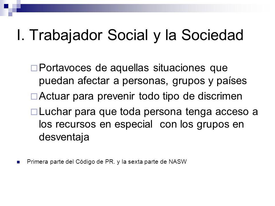 I. Trabajador Social y la Sociedad Portavoces de aquellas situaciones que puedan afectar a personas, grupos y países Actuar para prevenir todo tipo de