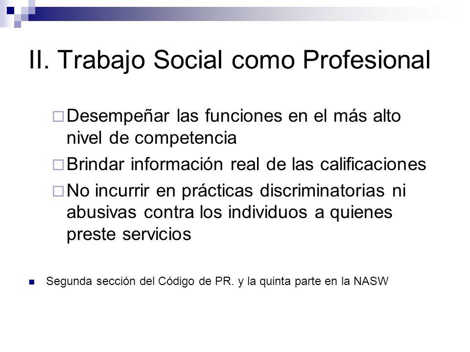 II. Trabajo Social como Profesional Desempeñar las funciones en el más alto nivel de competencia Brindar información real de las calificaciones No inc