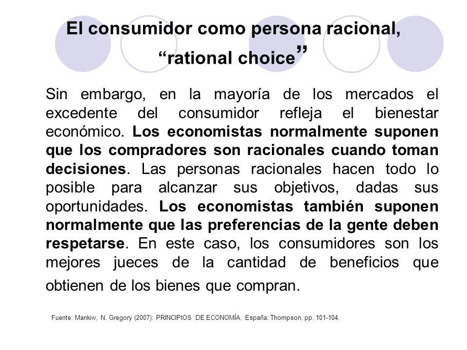 El consumidor como persona racional, rational choice Sin embargo, en la mayoría de los mercados el excedente del consumidor refleja el bienestar econó