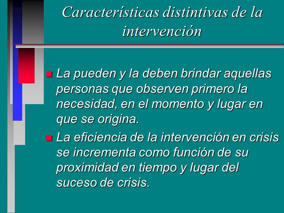 Características distintivas de la intervención n La pueden y la deben brindar aquellas personas que observen primero la necesidad, en el momento y lug