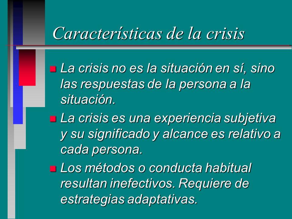 Características de la crisis n La crisis no es la situación en sí, sino las respuestas de la persona a la situación. n La crisis es una experiencia su