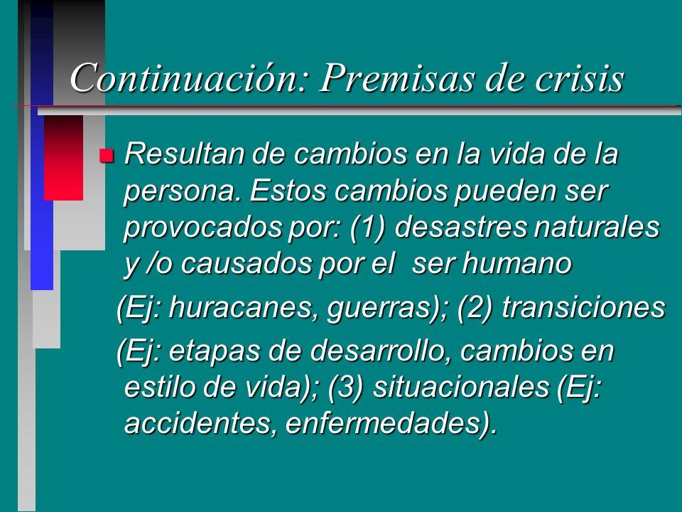 Continuación: Premisas de crisis n Resultan de cambios en la vida de la persona. Estos cambios pueden ser provocados por: (1) desastres naturales y /o