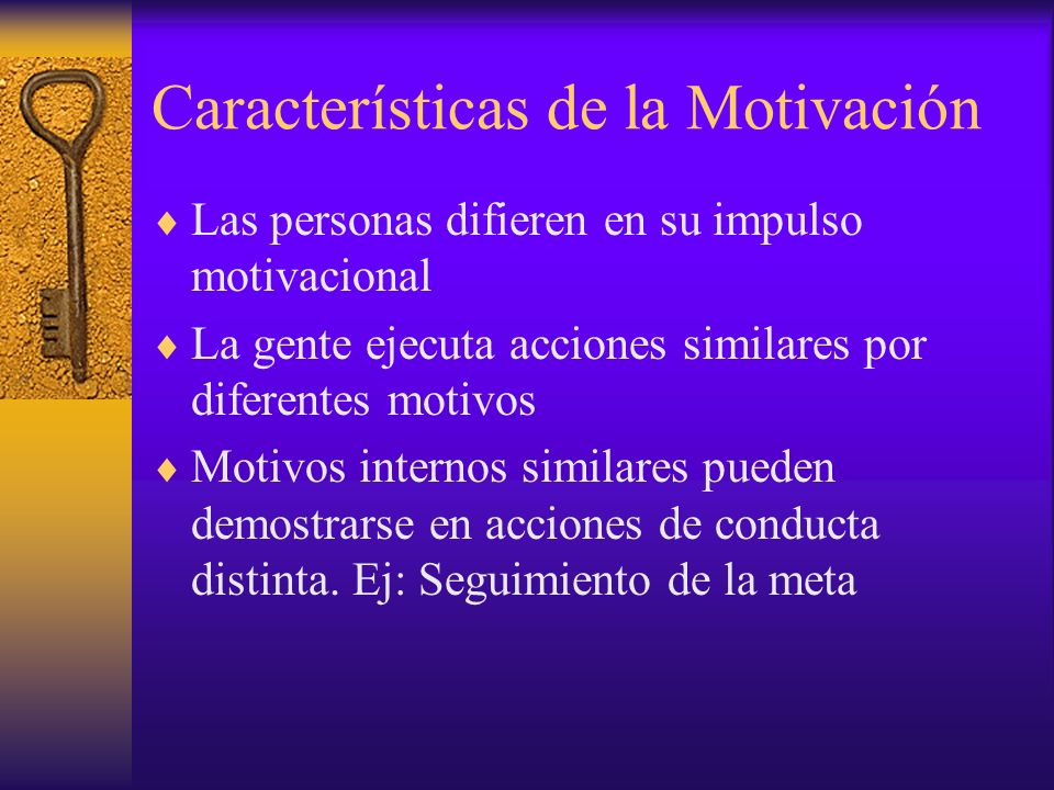 Características de la Motivación Las personas difieren en su impulso motivacional La gente ejecuta acciones similares por diferentes motivos Motivos internos similares pueden demostrarse en acciones de conducta distinta.