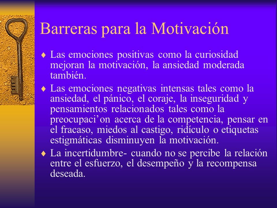 Barreras para la Motivación Las emociones positivas como la curiosidad mejoran la motivación, la ansiedad moderada también.
