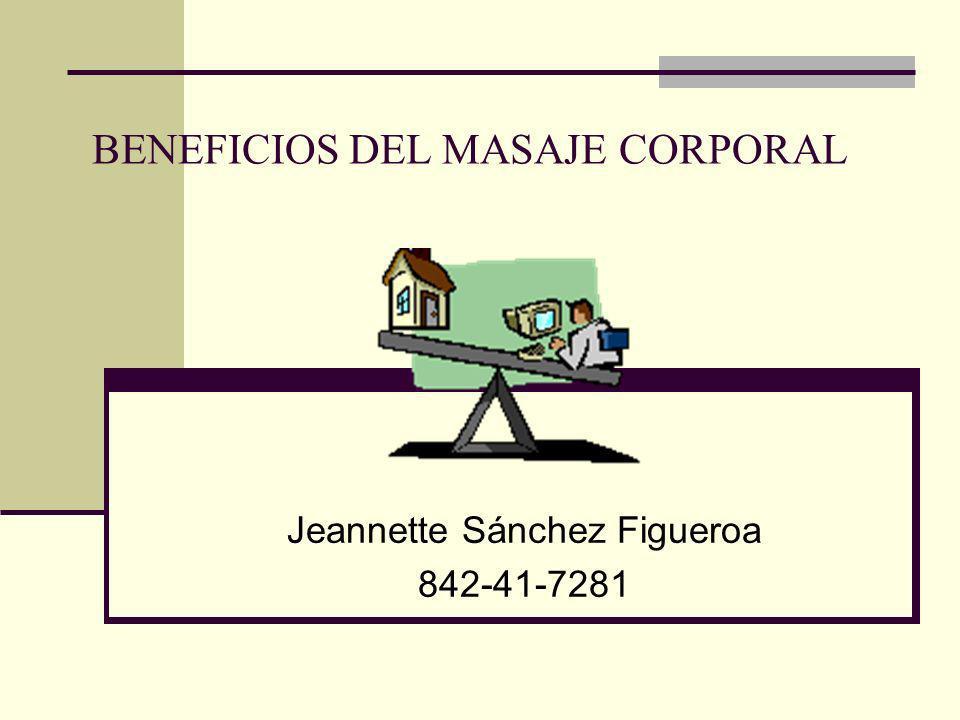 BENEFICIOS DEL MASAJE CORPORAL Jeannette Sánchez Figueroa 842-41-7281