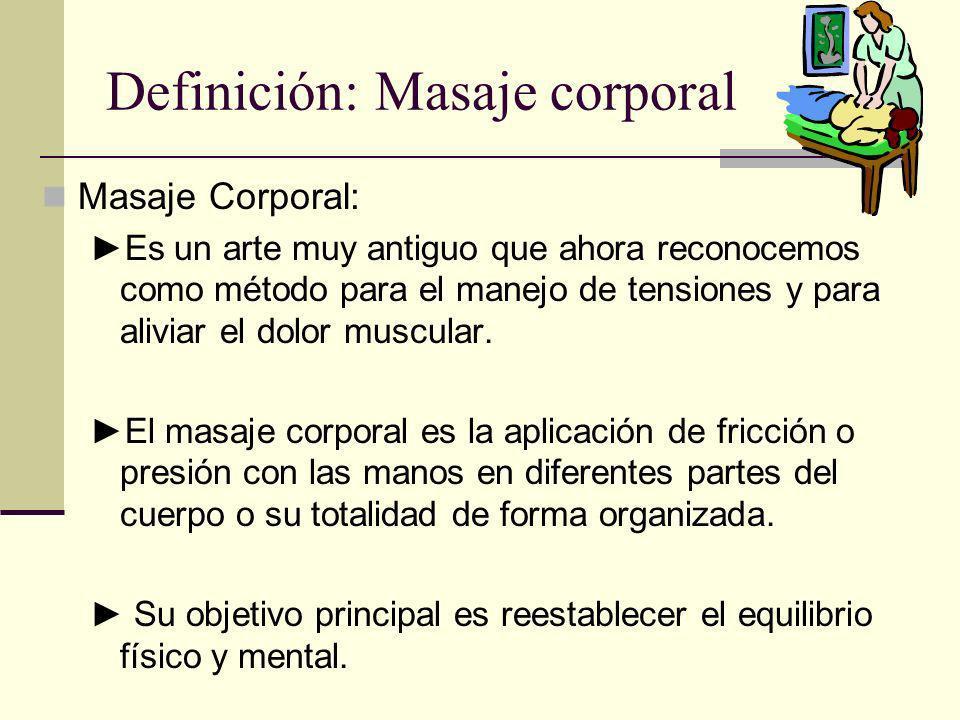 Definición: Masaje corporal Masaje Corporal: Es un arte muy antiguo que ahora reconocemos como método para el manejo de tensiones y para aliviar el do