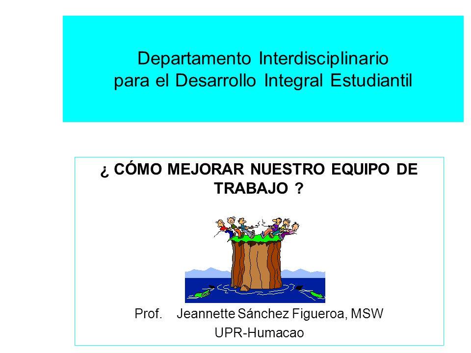 Departamento Interdisciplinario para el Desarrollo Integral Estudiantil ¿ CÓMO MEJORAR NUESTRO EQUIPO DE TRABAJO .