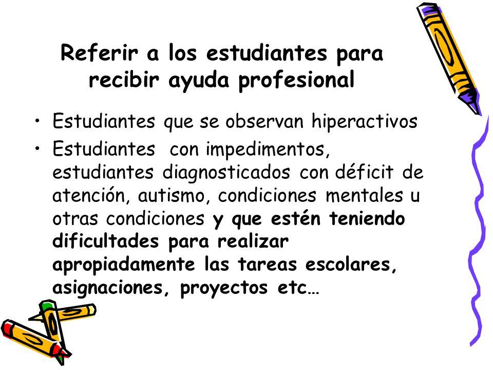 Referir a los estudiantes para recibir ayuda profesional Estudiantes que se observan hiperactivos Estudiantes con impedimentos, estudiantes diagnostic