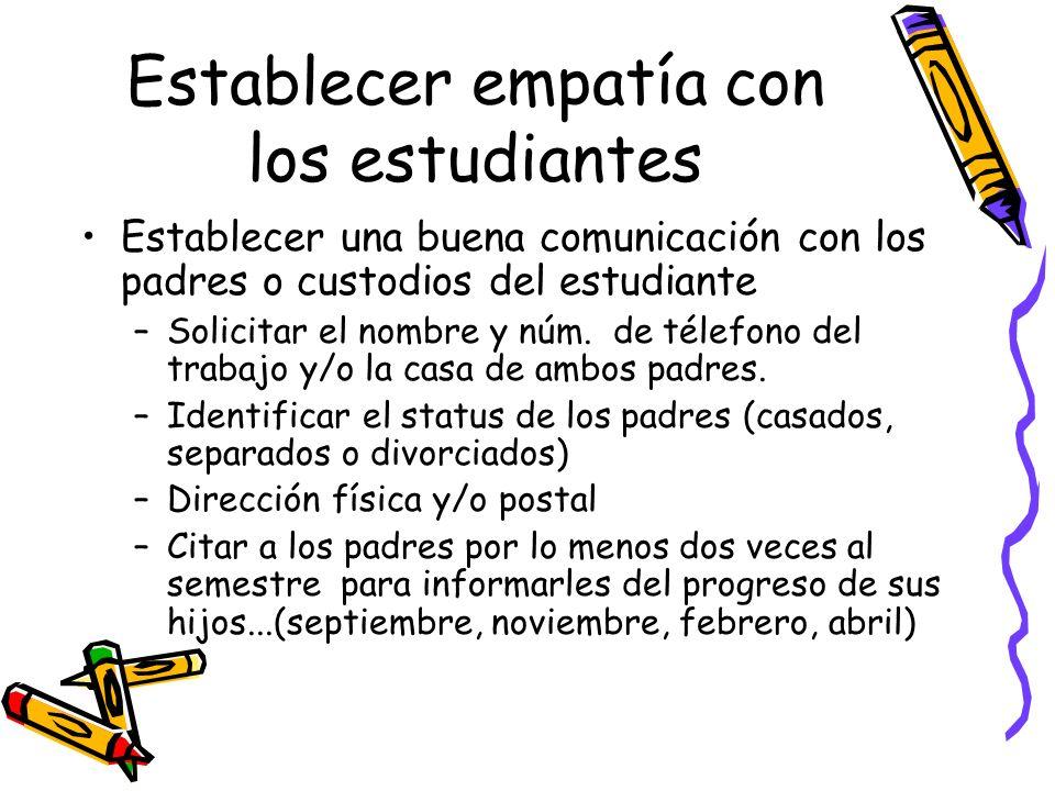 Establecer empatía con los estudiantes Establecer una buena comunicación con los padres o custodios del estudiante –Solicitar el nombre y núm. de téle