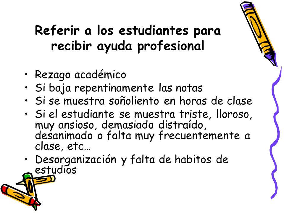 Referir a los estudiantes para recibir ayuda profesional Rezago académico Si baja repentinamente las notas Si se muestra soñoliento en horas de clase