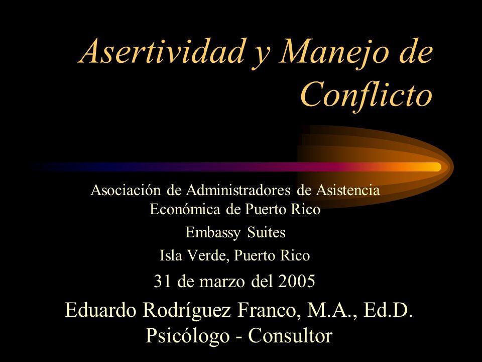 Asertividad y Manejo de Conflicto Asociación de Administradores de Asistencia Económica de Puerto Rico Embassy Suites Isla Verde, Puerto Rico 31 de ma