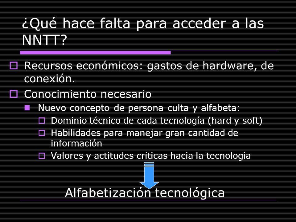 ¿Qué hace falta para acceder a las NNTT? Recursos económicos: gastos de hardware, de conexión. Conocimiento necesario Nuevo concepto de persona culta
