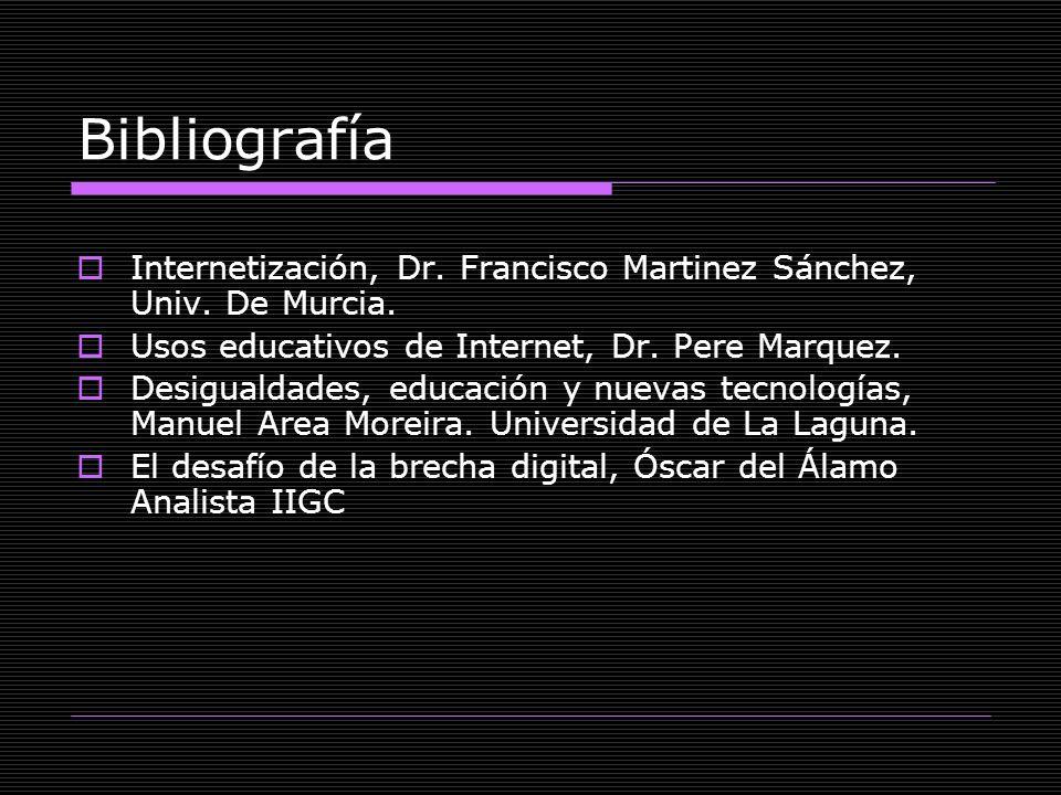 Bibliografía Internetización, Dr. Francisco Martinez Sánchez, Univ. De Murcia. Usos educativos de Internet, Dr. Pere Marquez. Desigualdades, educación