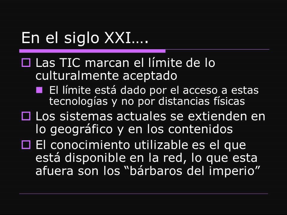 Las TIC marcan el límite de lo culturalmente aceptado El límite está dado por el acceso a estas tecnologías y no por distancias físicas Los sistemas a
