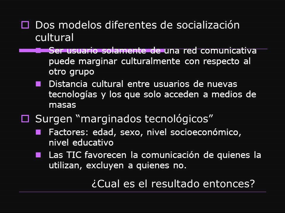 Dos modelos diferentes de socialización cultural Ser usuario solamente de una red comunicativa puede marginar culturalmente con respecto al otro grupo