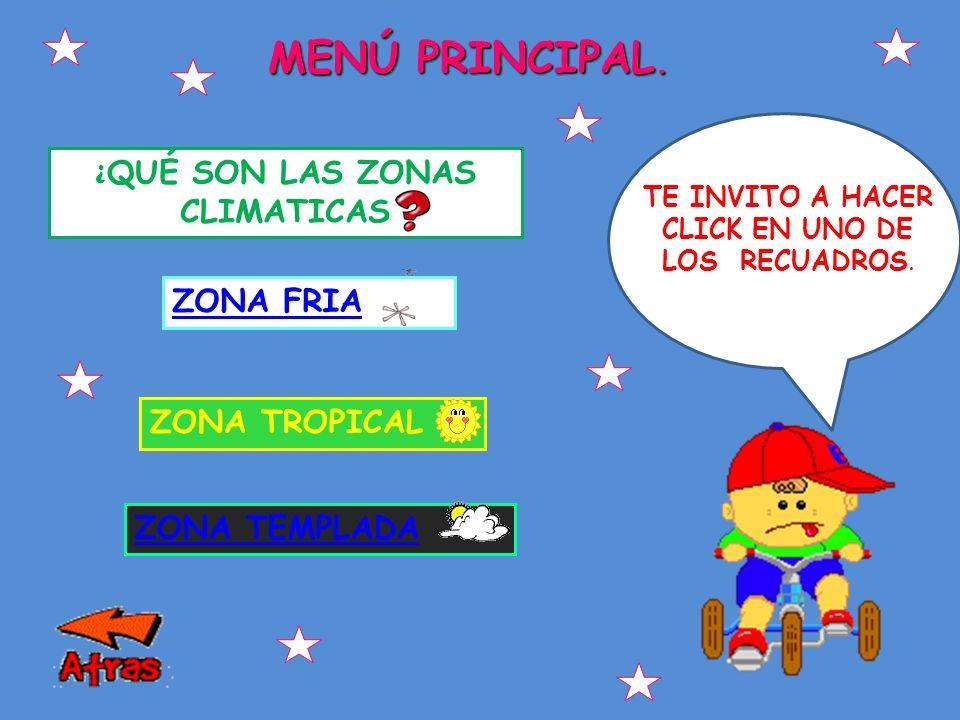 ZONA FRIA ZONA TROPICAL ZONA TEMPLADA ¿ QUÉ SON LAS ZONAS CLIMATICAS TE INVITO A HACER CLICK EN UNO DE LOS RECUADROS.