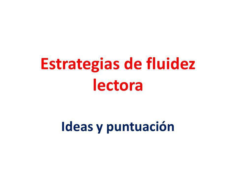 Estrategias de fluidez lectora Ideas y puntuación