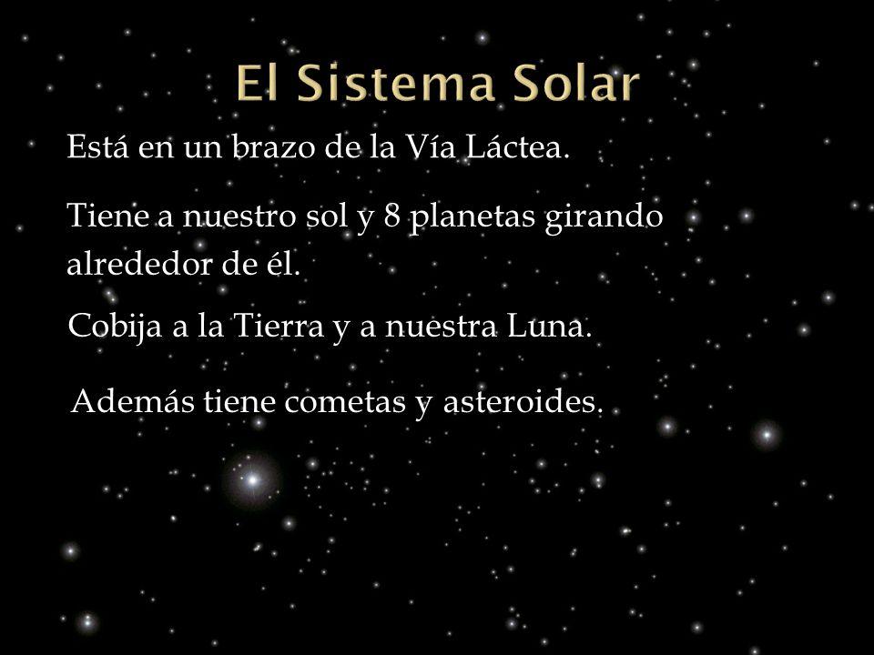 Está en un brazo de la Vía Láctea. Tiene a nuestro sol y 8 planetas girando alrededor de él. Cobija a la Tierra y a nuestra Luna. Además tiene cometas