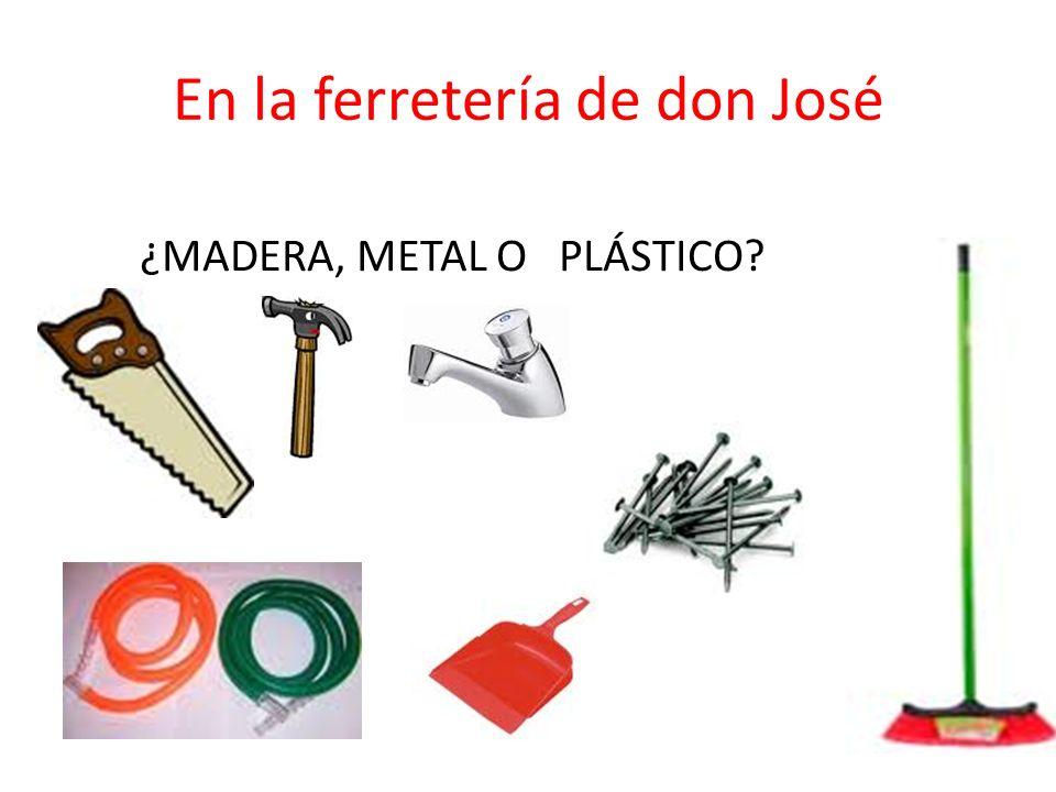 En la ferretería de don José ¿MADERA, METAL O PLÁSTICO?