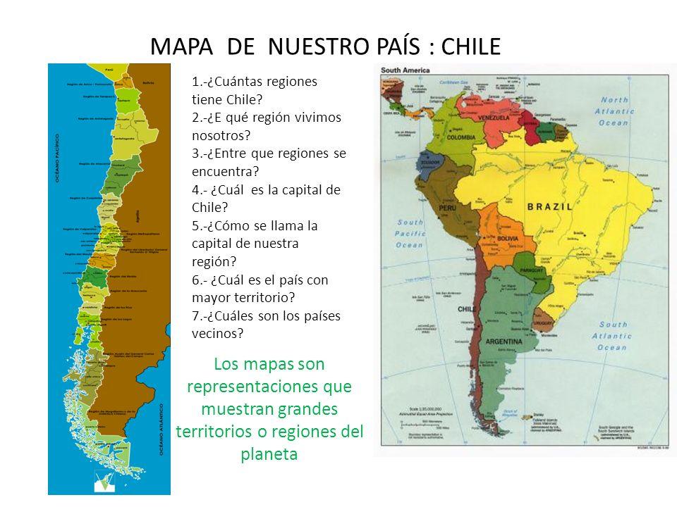 MAPA DE NUESTRO PAÍS : CHILE 1.-¿Cuántas regiones tiene Chile? 2.-¿E qué región vivimos nosotros? 3.-¿Entre que regiones se encuentra? 4.- ¿Cuál es la