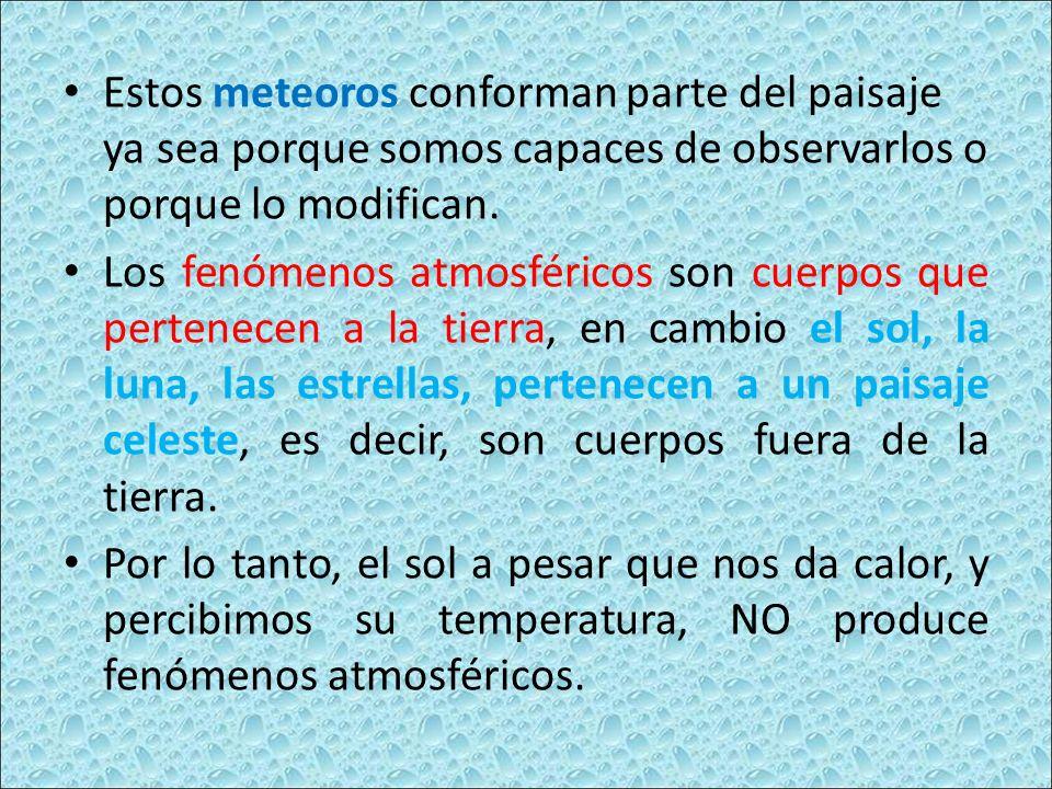 CAMBIOS ESPONTÁNEOS DEL PAISAJE: LOS METEOROS Los fenómenos atmosféricos son cambios que se producen y que modifican el paisaje en el cual vivimos. Po