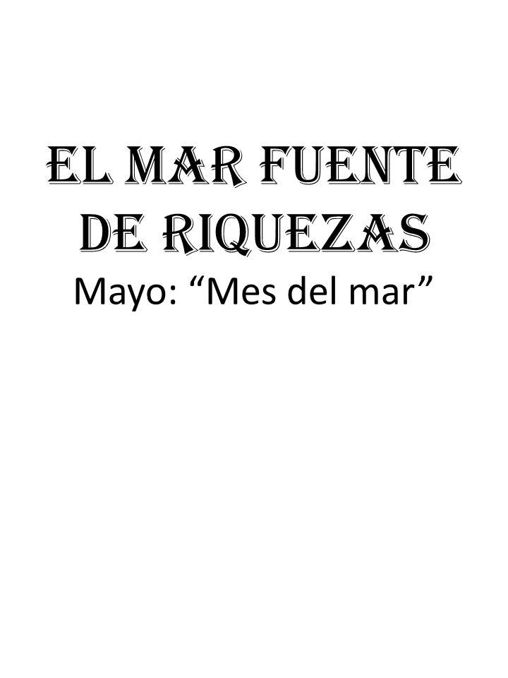 El mar fuente de riquezas Mayo: Mes del mar