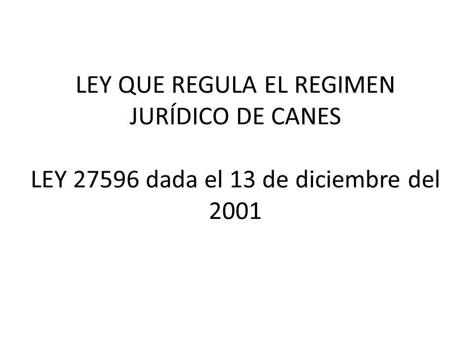 LEY QUE REGULA EL REGIMEN JURÍDICO DE CANES LEY 27596 dada el 13 de diciembre del 2001