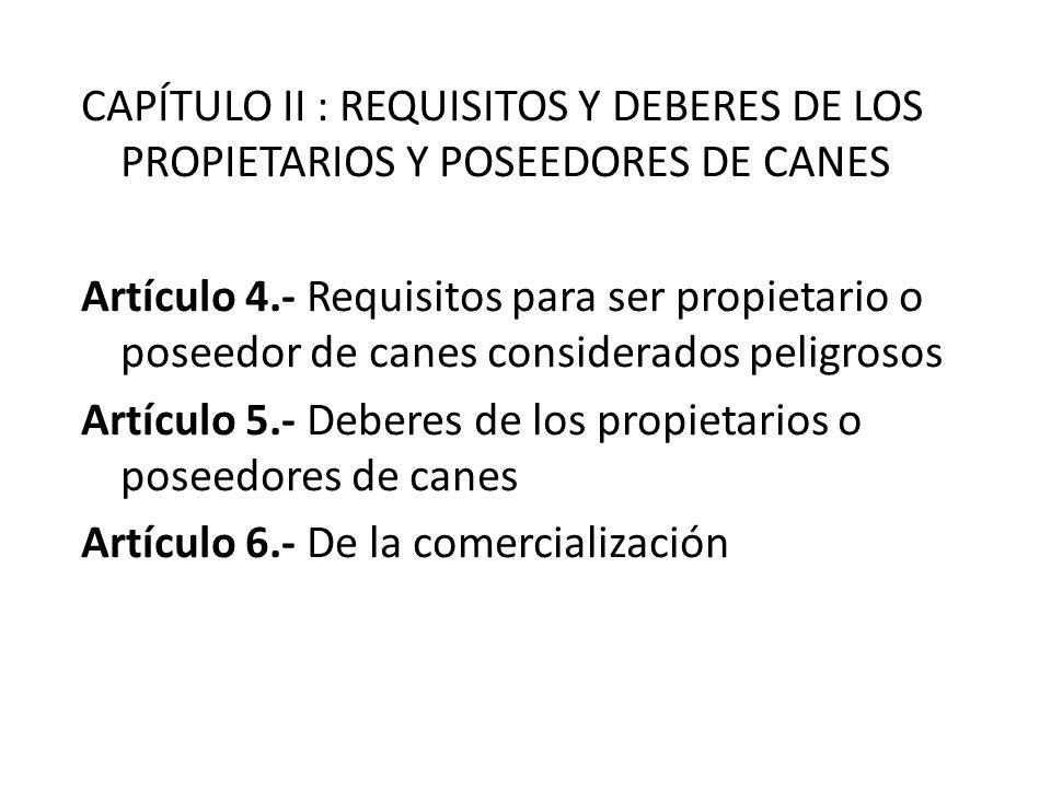 CAPÍTULO II : REQUISITOS Y DEBERES DE LOS PROPIETARIOS Y POSEEDORES DE CANES Artículo 4.- Requisitos para ser propietario o poseedor de canes consider