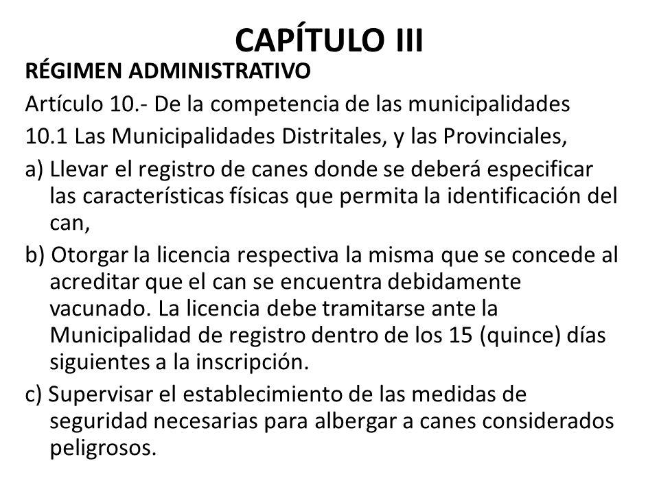 CAPÍTULO III RÉGIMEN ADMINISTRATIVO Artículo 10.- De la competencia de las municipalidades 10.1 Las Municipalidades Distritales, y las Provinciales, a