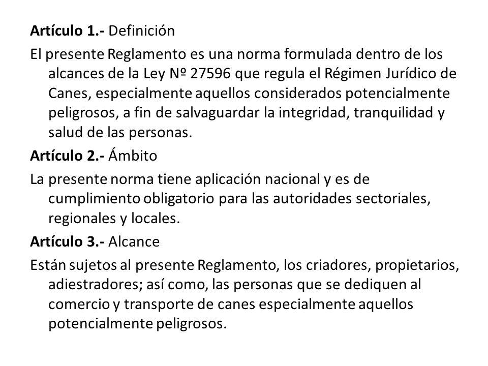 Artículo 1.- Definición El presente Reglamento es una norma formulada dentro de los alcances de la Ley Nº 27596 que regula el Régimen Jurídico de Cane